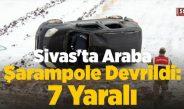 Sivas'ta Araba Şarampole Devrildi: 7 Yaralı